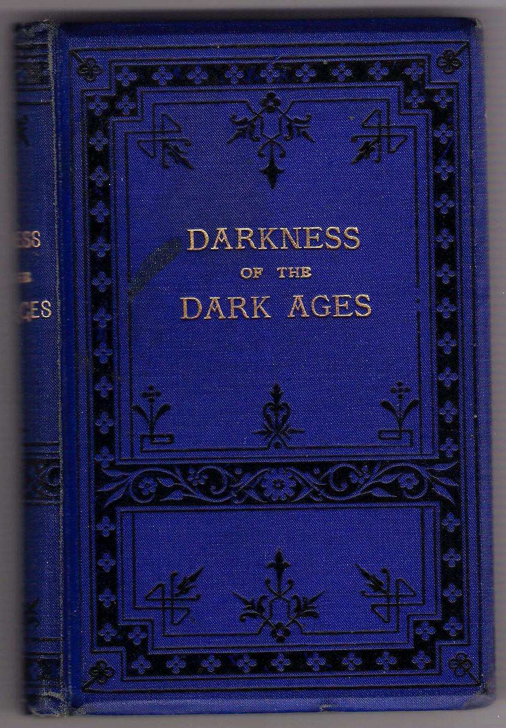 Image for Darkness of the Dark Ages: Being Sketches of Church History From A.D.500 to the Time of the Reformation.