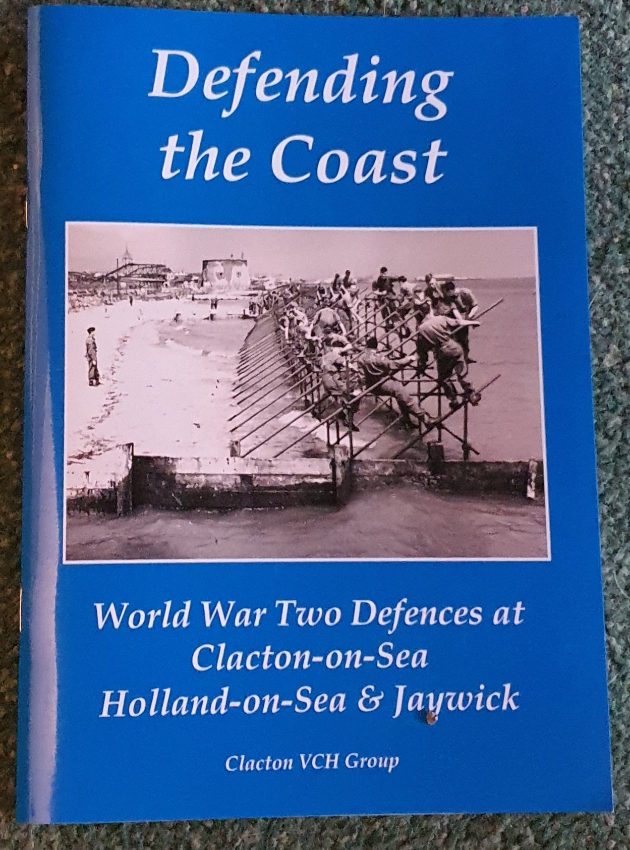 Image for Defending the Coast: World War Two Defences at Clacton-on-Sea, Holland-on-Sea & Jaywick.