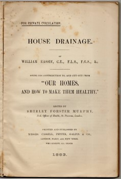 "Image for For Private Circulation. - House Drainage. By William Eassie, C.E., F.L.S., F.G.S., &c. Being his contribution to, and cut out from ""Our Homes, And How To Make Them, Healthy."" Edited by Shirley Forster Murphy, Med. Officer of Health, St. Pancreas ."