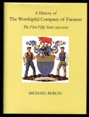 Image for A History of The Worshipful Company of Farmers.  The First Fifty Years 1952-2002.