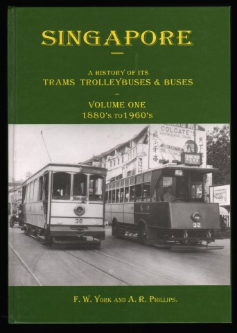 Image for Singapore. A History of its Trams Trolleybuses & Buses. Volume One 1880s to 1960s.