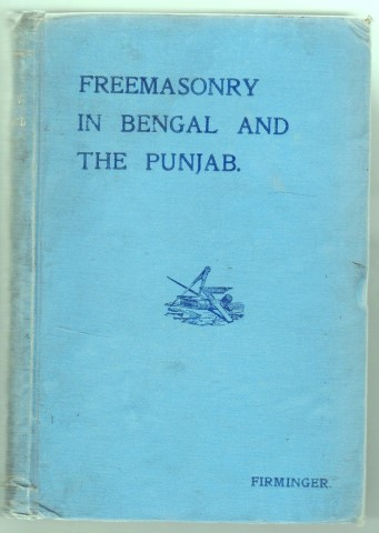 Image for The Early History Of Freemasonry In Bengal And The Punjab; With Which Is Incorporated The Early History Of Freemasonry In Bengal By Andrew D'Cruz By Walter Kelly Firminger