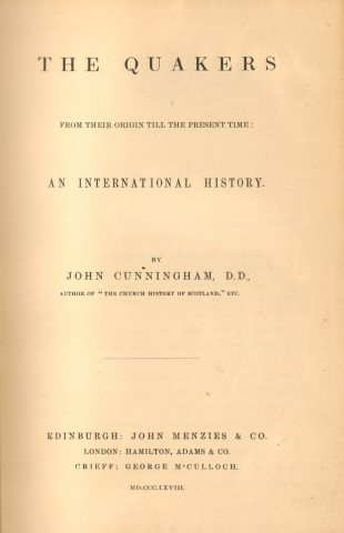 Image for The Quakers From their Origin Till the Present Time. An International History. By John Cunningham, D.D.