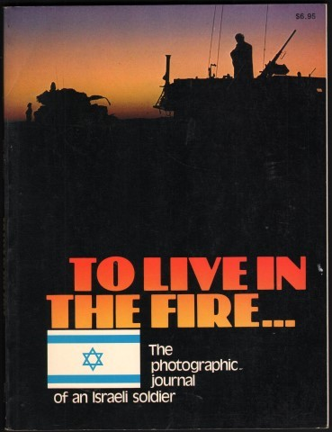 Image for To Live in the Fire. The Photographic Journal of an Israeli Soldier.