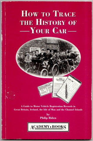 Image for How To Trace The History Of Your Car. A Guide to Motor Vehicle Registration Records in Great britain, Ireland, the Isle of Man and the Channel Islands By Philip Riden.