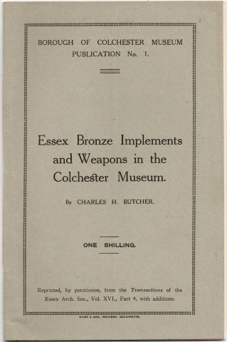 Image for Essex Bronze Implements and weapons in the Colchester Museum. Borough Of Colchester Museum Publication No. 1.