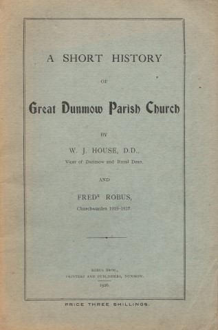 Image for A Short History Of Great Dunmow Parish Church By W. J. House, D.D., Vicar of Dunmow and Rural Dean, And Fredk. Robus, Churchwarden 1919-1927.