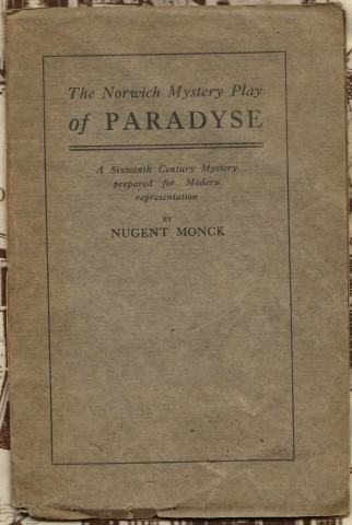 Image for The Norwich Mystery Play of Paradyse. A Sixteenth Century Mystery Prepared for Modern Representation By Nugent Monck .
