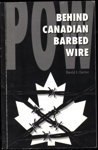 Image for POW - Behind Canadian Barbed Wire.  Alien, Refugee and Prisoner of War Camps in Canada 1914-1946.