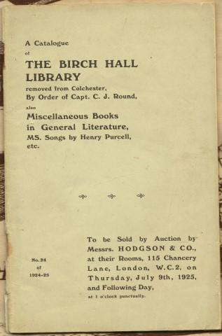 Image for A Catalogue Of Birch Hall Library removed From Colchester, By Order Of Capt. C. J. Round, Also Miscellaneous Books In General Literature, MS. Songs By Henry Purcell, etc. To Be Sold By Auction By Messrs. Hodgson & Co., at their Rooms...