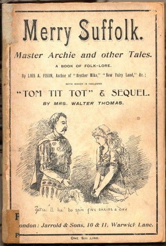 "Image for Merry Suffolk : Master Archie and other Tales. A Book Of  Folk-Lore, By Lois A. Fison, Author of ""Brother Mike,"" ""New Fairy Land,"" &c.; With Which Is Included ""Tom Tit Tot"" & Sequel, By Mrs. Walter Thomas ."