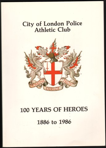 Image for 100 Years of Heroes 1886 to 1986. City of London Police Athletic Club.