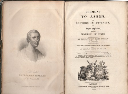 Image for Sermons To Asses, To Doctors In Divinity, To Lords Spiritual, And To Ministers Of State. By The late Rev. James Murray, Of Newcastle. With An Engraved portrait Of The Author, And An Original Sketch Of his Life.