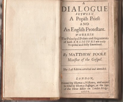 Image for A Dialogue Between A Popish Priest And An English Protestant . Wherein The Principal Points and Arguments of both Religions are truly Proposed and fully Examined. By Matthew Poole Minister of the Gospel.
