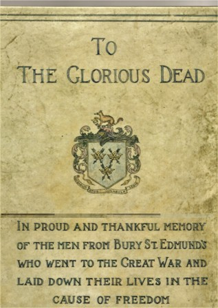 Image for To The Glorious Dead, In Proud And Thankful Memory Of The Men From Bury St Edmunds Who Went To The Great War And Laid Down Their Lives In The Cause Of Freedom 1914-1919, Roll of Honour. A hardback modern reprint, only 50 copies done.