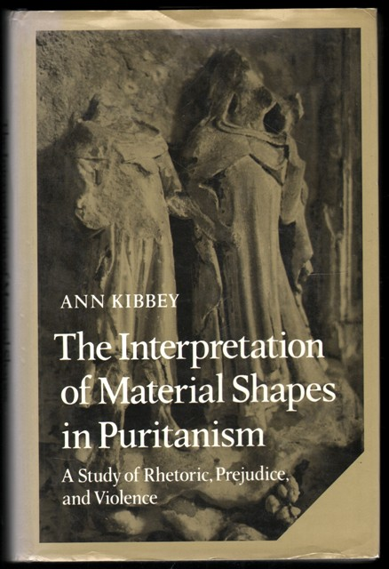 Image for The Interpretation of Material Shapes in Puritanism. A Study of Rhetoric, Prejudice, and Violence.