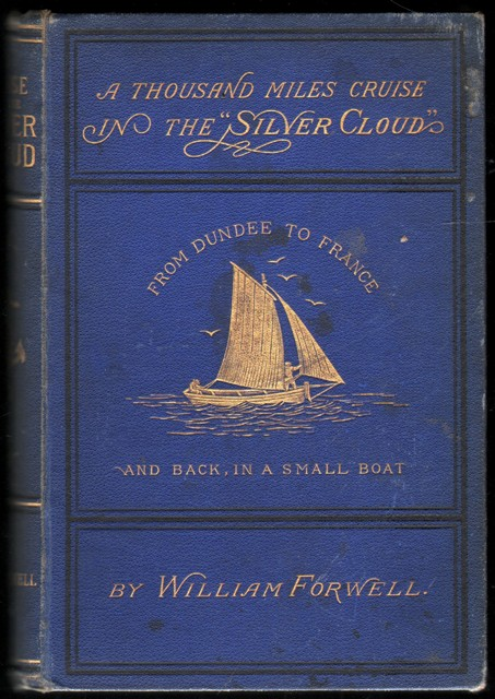 Image for A Thousand Miles' Cruise In The Silver Cloud: From Dundee To France And Back In A Small Boat. By William Forwell .