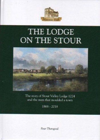 Image for The Lodge On The Stour.  A History Of Suffolk's Stour Valley Lodge 1224,  1868-2018  .