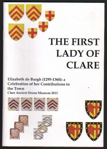 Image for The First Lady of Clare, Elizabeth de Burgh.  A Celebration of her Contributions to the Town.