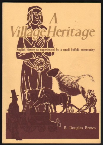 Image for A Village Heritage.  English History as Experienced by a Small Suffolk Community.