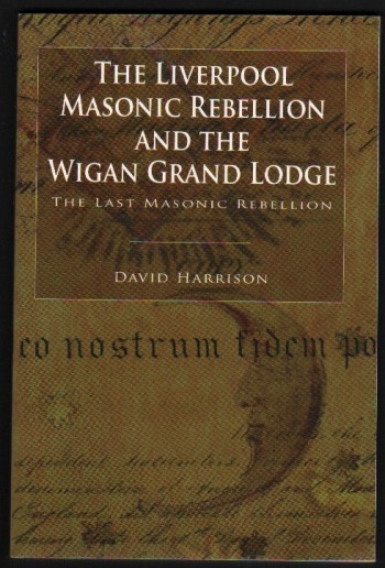 Image for The Liverpool Masonic Rebellion and the Wigan Grand Lodge.  The Last Masonic Rebellion.