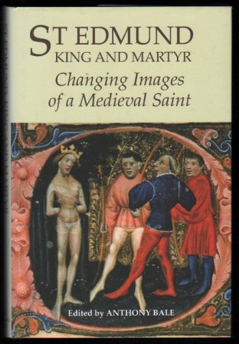 Image for St Edmund, King and Martyr.  Changing Images of a Medieval Saint.