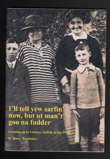 "Image for ""I'll Tell Yew Sarfin' Now, But Ut Man't Goo Na Fudder"" Growing up in Lindsey, Suffolk in the 1920s."