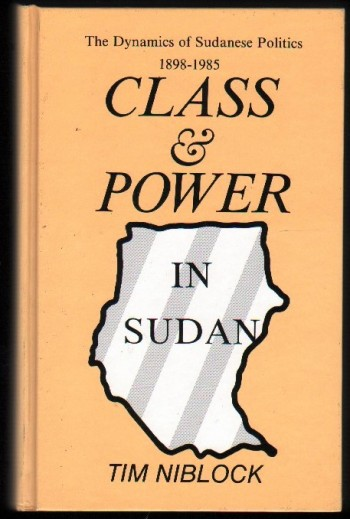 Image for Class & Power in Sudan.  The Dynamics of Sudanese Politics 1898-1985.