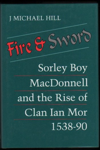 Image for Fire & Sword.  Sorley Boy MacDonnell and the Rise of Clan Ian Mor 1538-90.