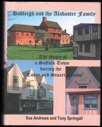 Image for Hadleigh and the Alabaster Family.  The Story of a Suffolk Town During the Tudor and Stuart Periods.