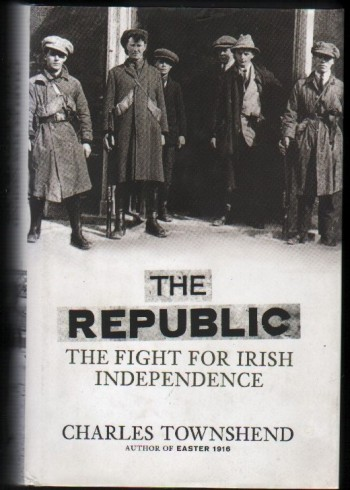Image for The Republic.  The Fight for Irish Independence 1918-1923.