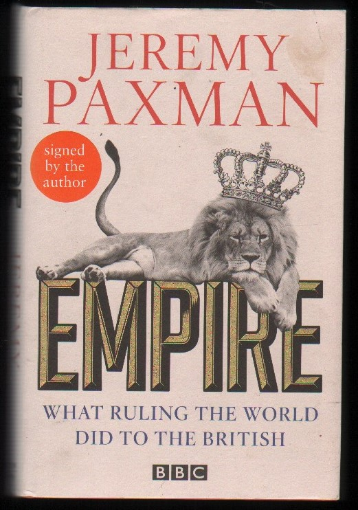 Image for Empire. What Ruling the World Did to the British. (Signed).