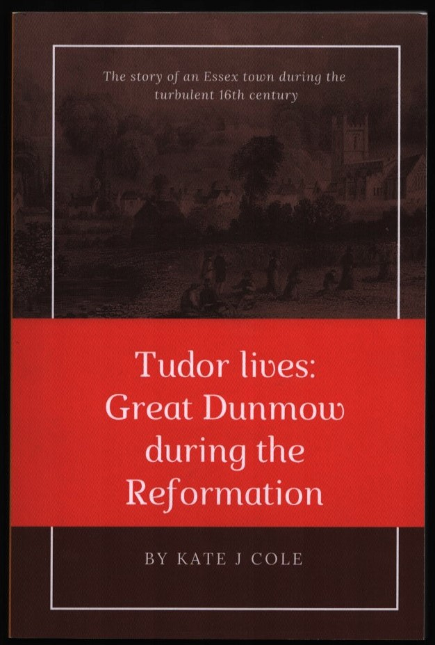 Image for Tudor Lives: Great Dunmow During the Reformation.