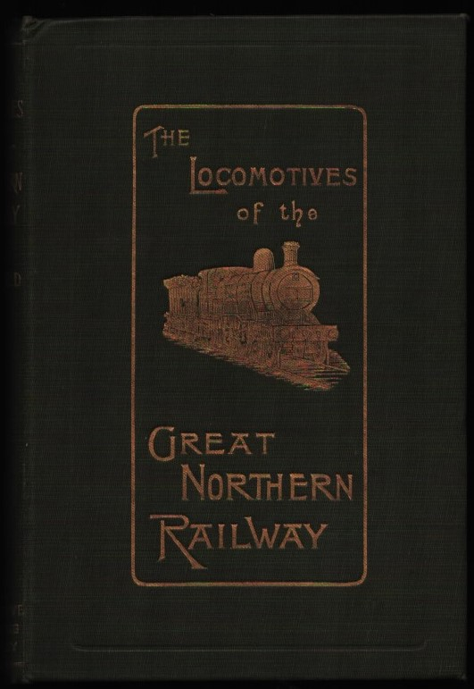 Image for The Locomotives of the Great Northern Railway, 1847-1902.