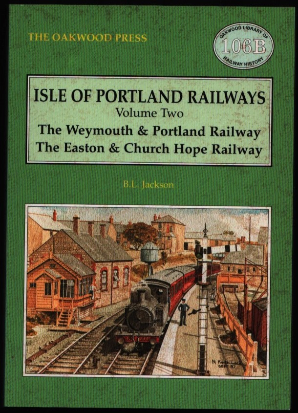 Image for Isle of Portland Railways. Volume Two: The Weymouth & Portland Railway; The Easton & Church Hope Railway.