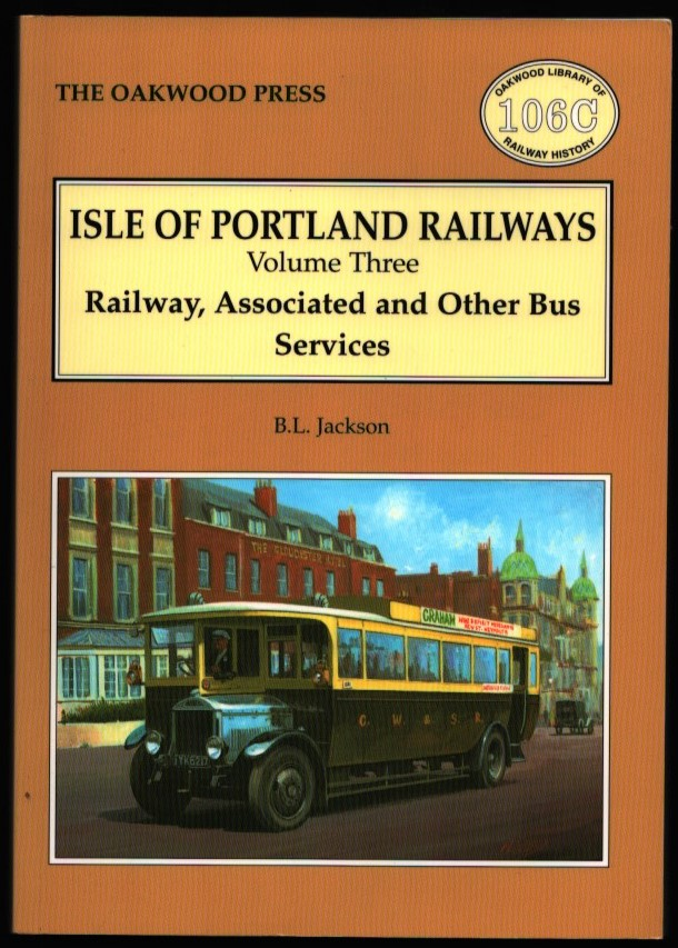 Image for Isle of Portland Railways. Volume Three: Railway, Associated and Other Bus Services.