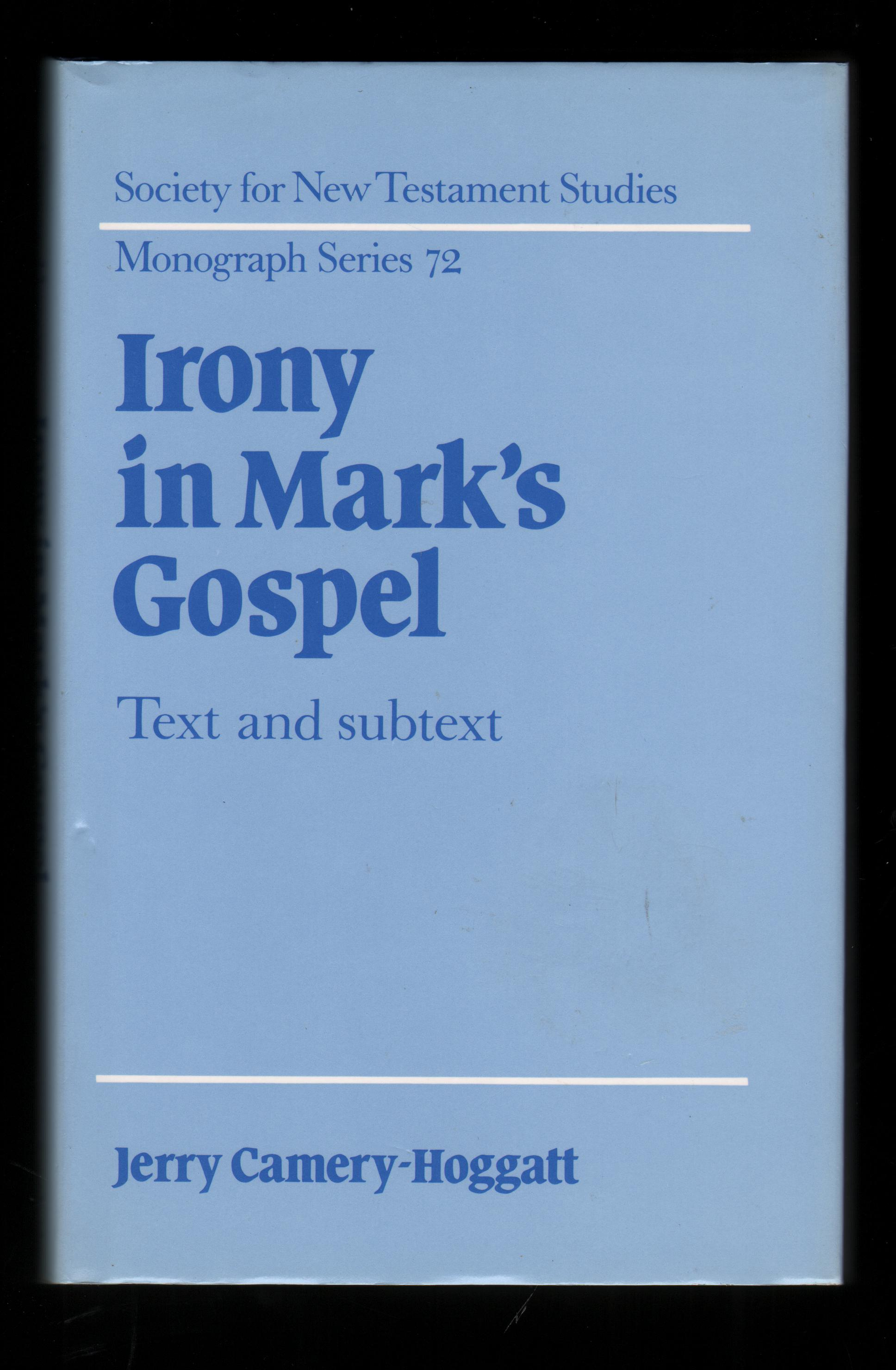 Image for Irony in Mark's Gospel. Text and Subtext. (Society for New Testament Studies Monograph Series 72).