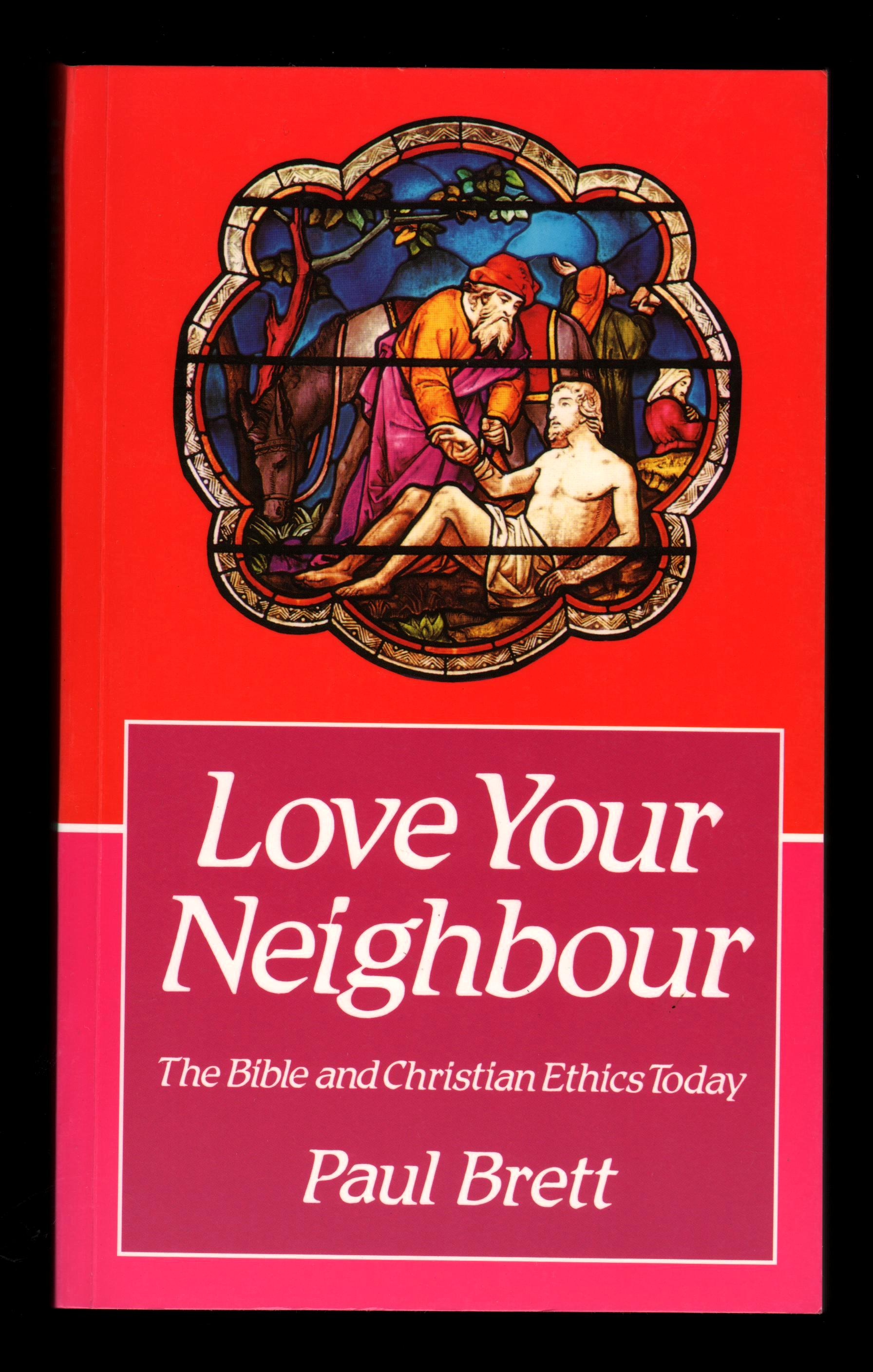 Image for Love Your Neighbour: The Bible and Christian Ethics Today.